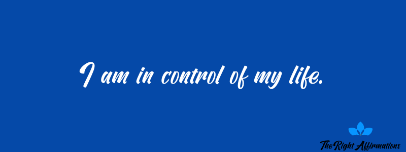 I am in control of my life.