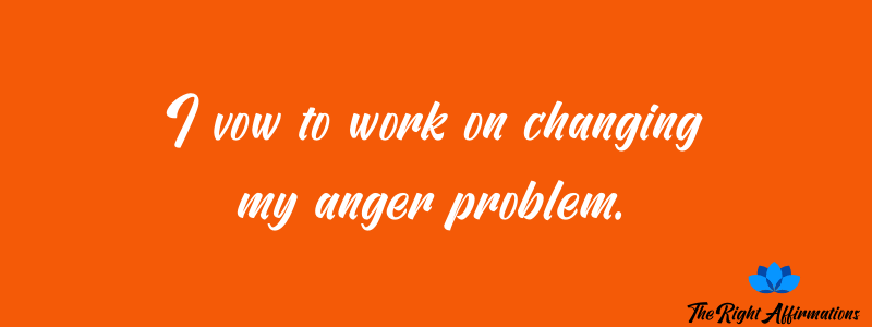 I vow to work on changing my anger problem.