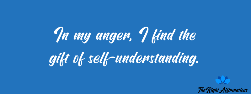 In my anger, I find the gift of self-understanding.