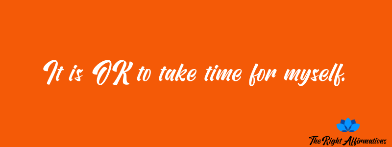 It is OK to take time for myself.