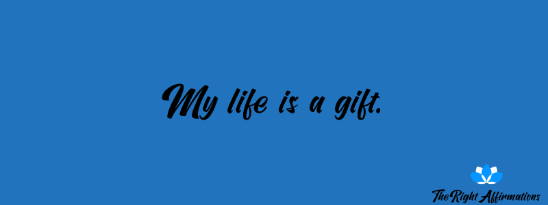 My life is a gift.