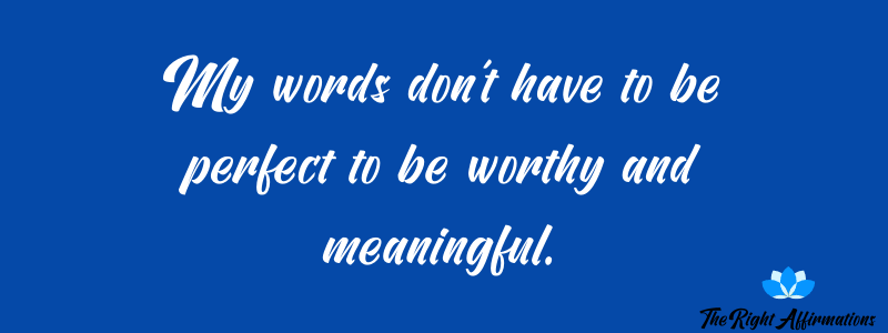 My words don't have to be perfect to be worthy and meaningful.
