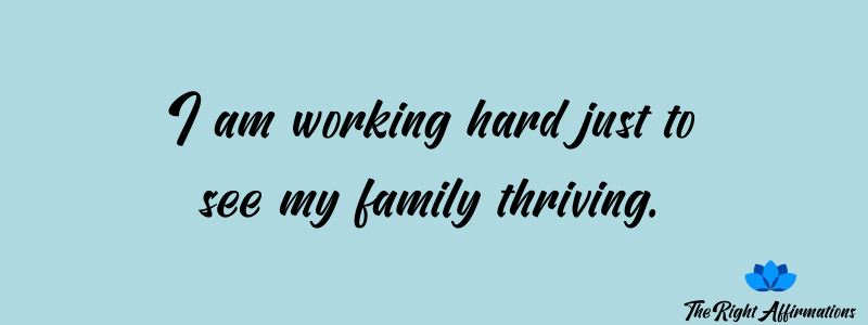 I am working hard just to see my family thriving.